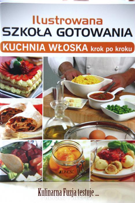 Ilustrowana Szkoła Gotowania Kuchnia Włoska Krok Po Kroku