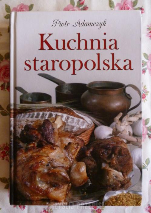 Kuchnia Staropolska Piotr Adamczyk Przyslijprzepispl