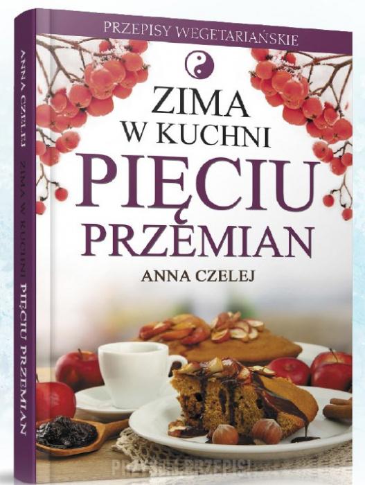 Zima W Kuchni Pięciu Przemian Anna Czelej Przyslijprzepispl