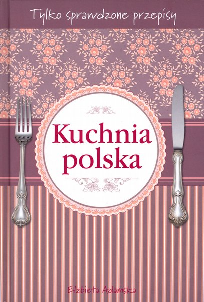Kuchnia Polska Elżbieta Adamska Przyslijprzepispl